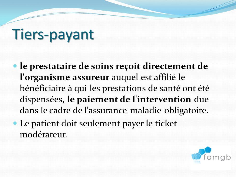Tiers-payant le prestataire de soins reçoit directement de l organisme assureur auquel est affilié le bénéficiaire à qui les prestations de santé ont été dispensées, le paiement de l intervention due dans le cadre de l assurance-maladie obligatoire.