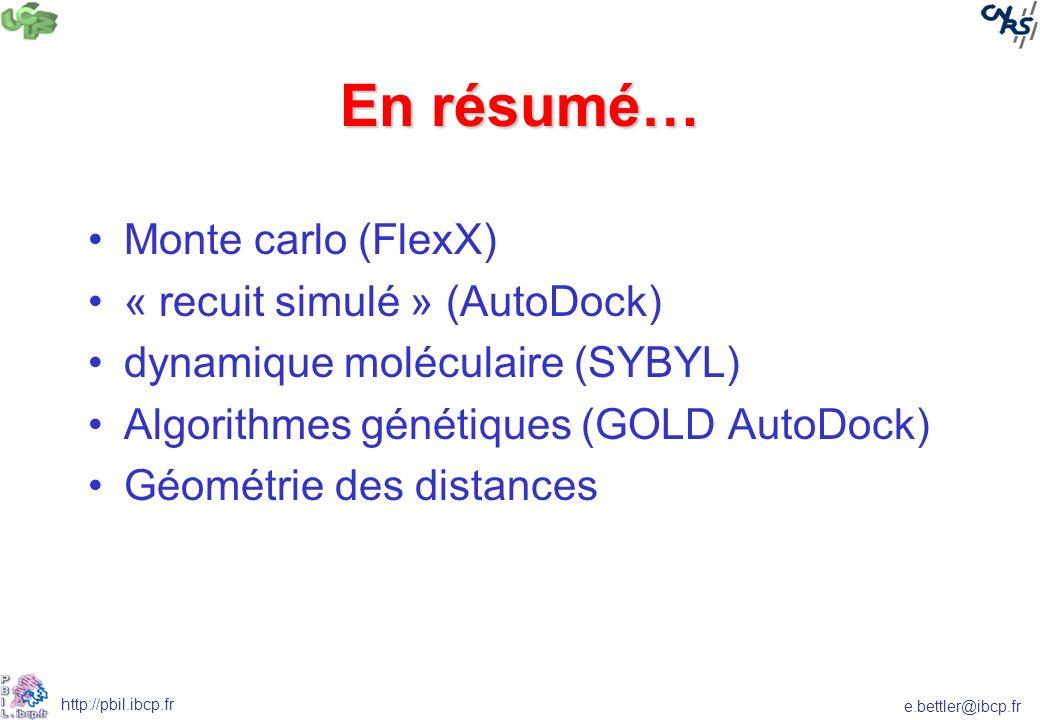 e.bettler@ibcp.fr http://pbil.ibcp.fr En résumé… Monte carlo (FlexX) « recuit simulé » (AutoDock) dynamique moléculaire (SYBYL) Algorithmes génétiques