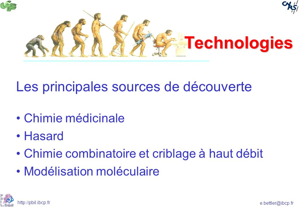 e.bettler@ibcp.fr http://pbil.ibcp.fr Les principales sources de découverte Chimie médicinale Hasard Chimie combinatoire et criblage à haut débit Modélisation moléculaire Ce n est ni le plus intelligent ni le plus fort qui survivent.