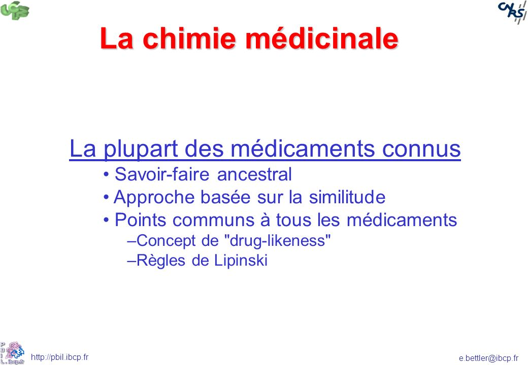 e.bettler@ibcp.fr http://pbil.ibcp.fr La chimie médicinale La plupart des médicaments connus Savoir-faire ancestral Approche basée sur la similitude P
