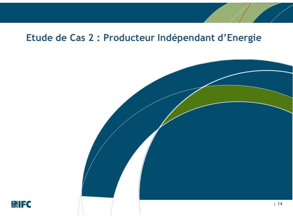 14 Etude de Cas 2 : Producteur Indépendant dEnergie