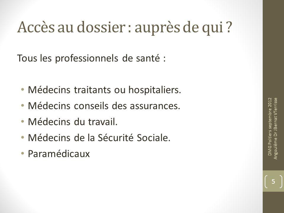 Accès au dossier : auprès de qui ? Tous les professionnels de santé : Médecins traitants ou hospitaliers. Médecins conseils des assurances. Médecins d