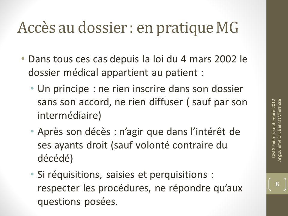 Accès au dossier : en pratique MG Dans tous ces cas depuis la loi du 4 mars 2002 le dossier médical appartient au patient : Un principe : ne rien insc
