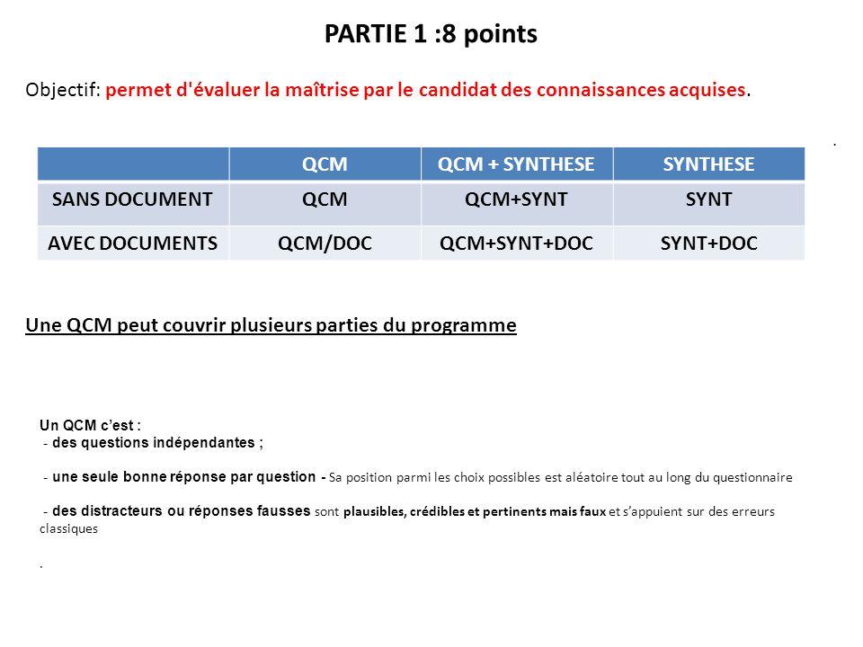 PARTIE 1 :8 points Objectif: permet d'évaluer la maîtrise par le candidat des connaissances acquises.. Une QCM peut couvrir plusieurs parties du progr