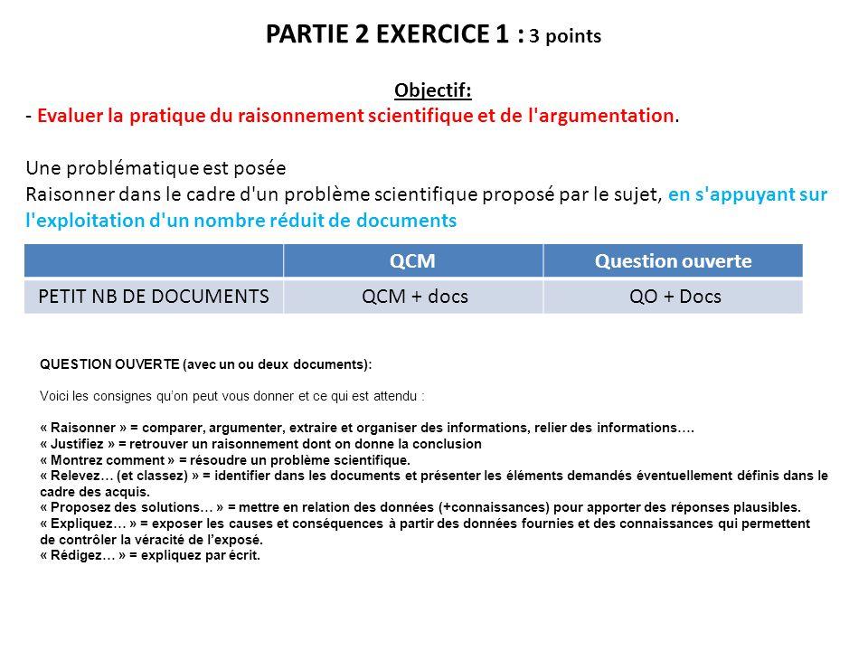 PARTIE 2 EXERCICE 1 : 3 points Objectif: - Evaluer la pratique du raisonnement scientifique et de l'argumentation. Une problématique est posée Raisonn