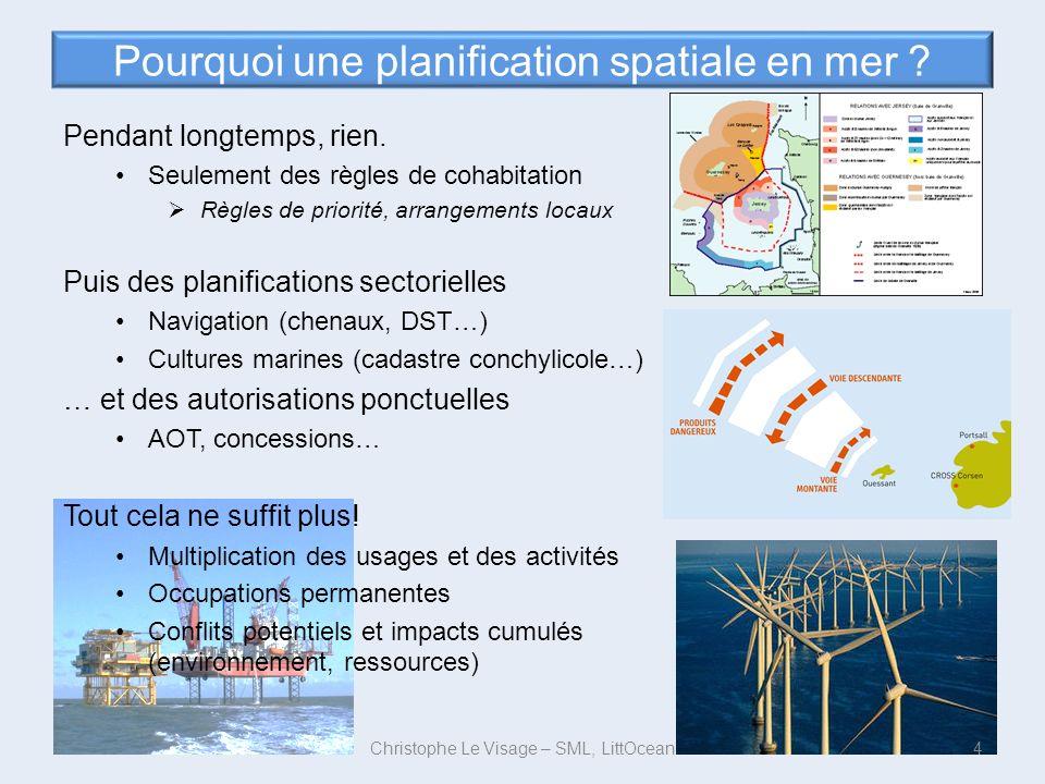 Pourquoi une planification spatiale en mer ? Pendant longtemps, rien. Seulement des règles de cohabitation Règles de priorité, arrangements locaux Pui