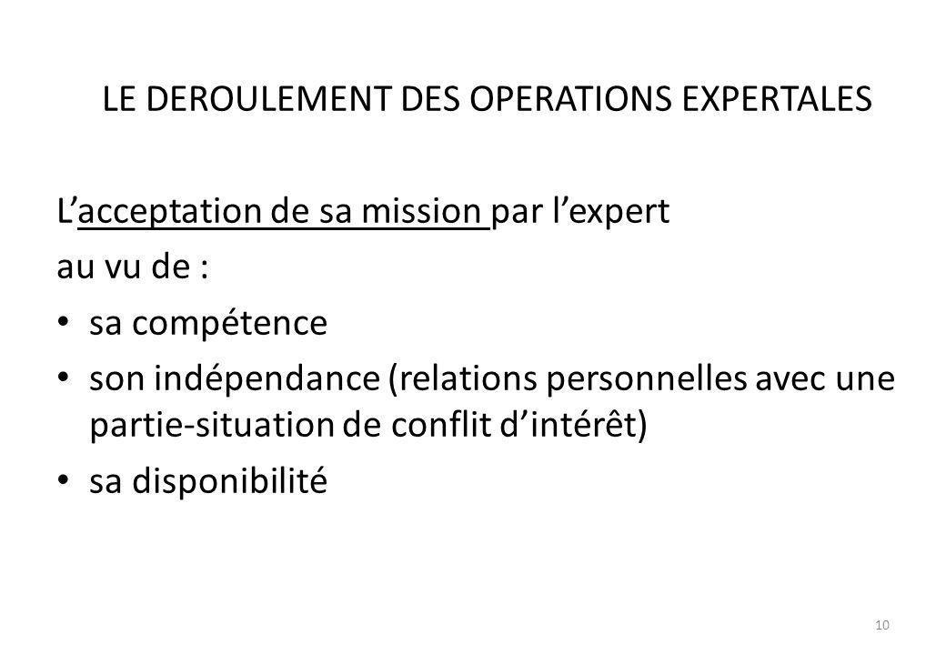 LE DEROULEMENT DES OPERATIONS EXPERTALES Lacceptation de sa mission par lexpert au vu de : sa compétence son indépendance (relations personnelles avec