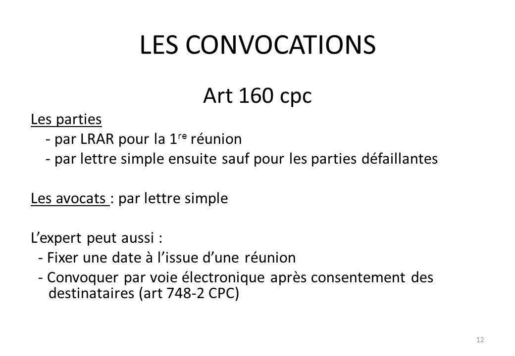 LES CONVOCATIONS Art 160 cpc Les parties - par LRAR pour la 1 re réunion - par lettre simple ensuite sauf pour les parties défaillantes Les avocats :
