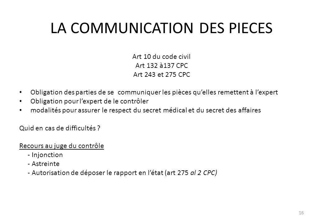 LA COMMUNICATION DES PIECES Art 10 du code civil Art 132 à137 CPC Art 243 et 275 CPC Obligation des parties de se communiquer les pièces quelles remet