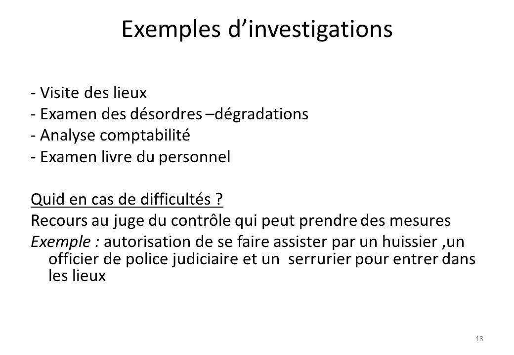 Exemples dinvestigations - Visite des lieux - Examen des désordres –dégradations - Analyse comptabilité - Examen livre du personnel Quid en cas de dif