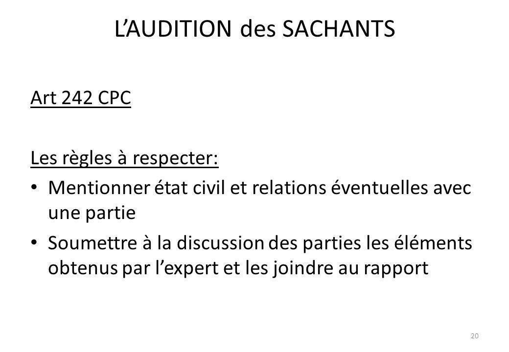 LAUDITION des SACHANTS Art 242 CPC Les règles à respecter: Mentionner état civil et relations éventuelles avec une partie Soumettre à la discussion de
