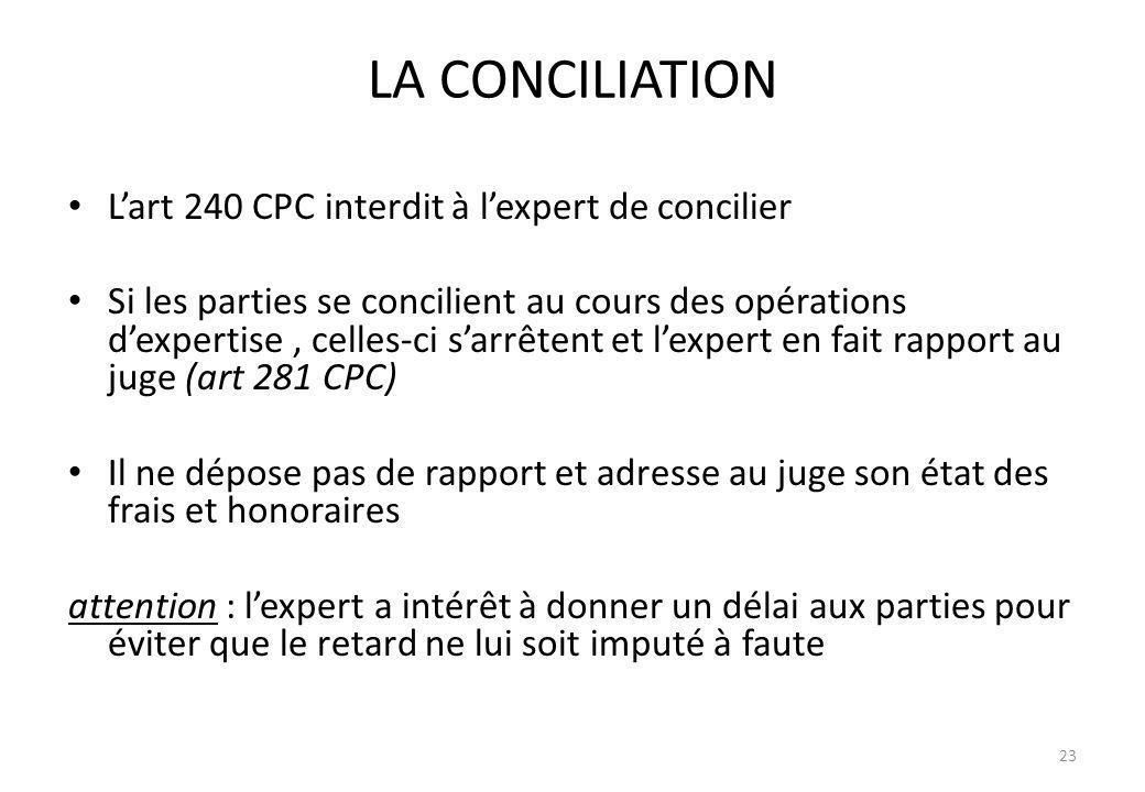 LA CONCILIATION Lart 240 CPC interdit à lexpert de concilier Si les parties se concilient au cours des opérations dexpertise, celles-ci sarrêtent et l