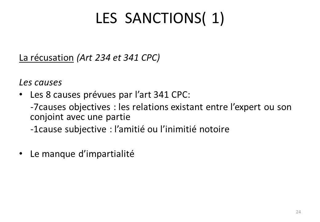 LES SANCTIONS( 1) La récusation (Art 234 et 341 CPC) Les causes Les 8 causes prévues par lart 341 CPC: -7causes objectives : les relations existant en