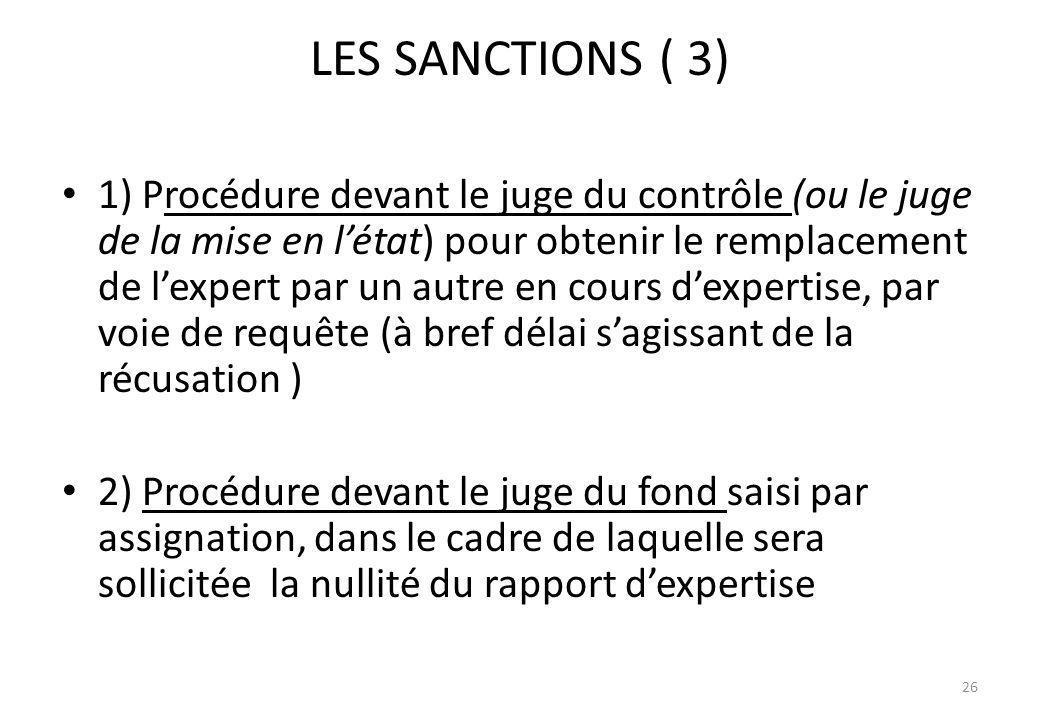 LES SANCTIONS ( 3) 1) Procédure devant le juge du contrôle (ou le juge de la mise en létat) pour obtenir le remplacement de lexpert par un autre en co