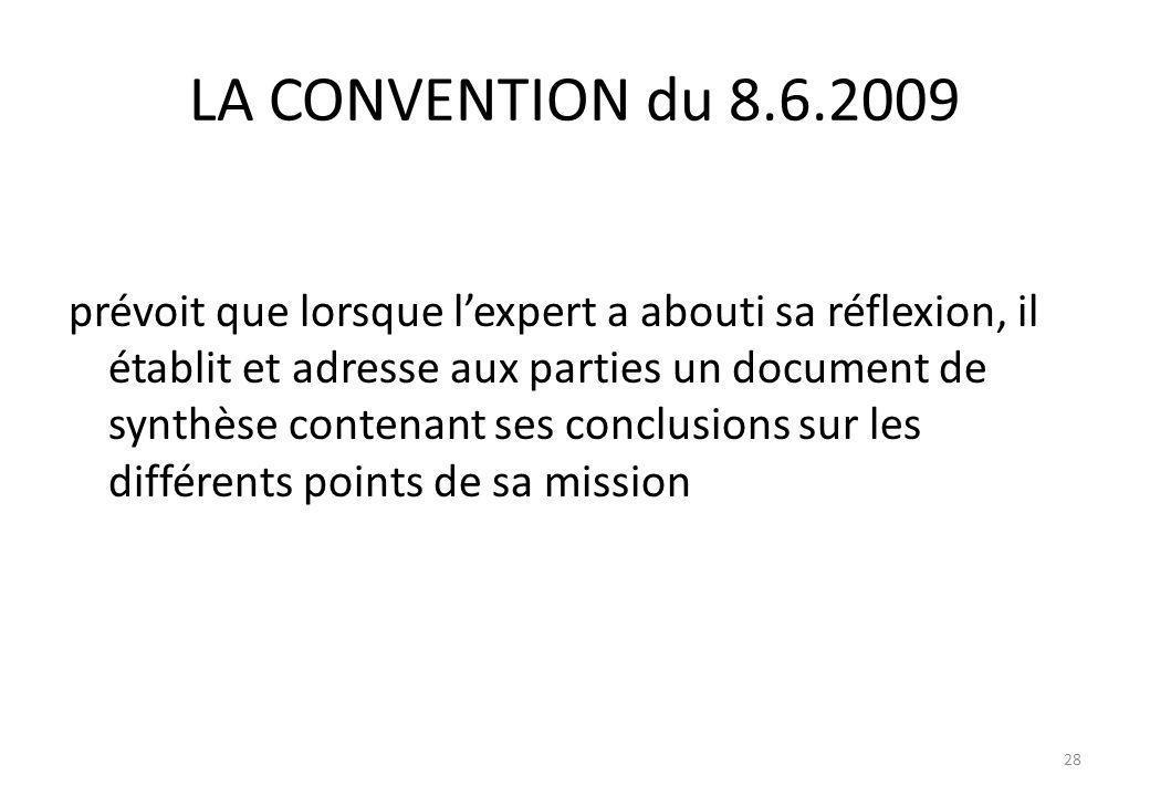 LA CONVENTION du 8.6.2009 prévoit que lorsque lexpert a abouti sa réflexion, il établit et adresse aux parties un document de synthèse contenant ses c