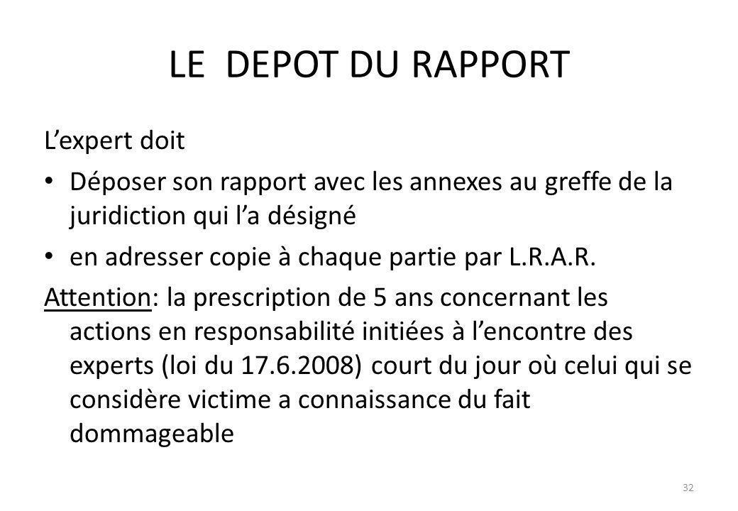 LE DEPOT DU RAPPORT Lexpert doit Déposer son rapport avec les annexes au greffe de la juridiction qui la désigné en adresser copie à chaque partie par