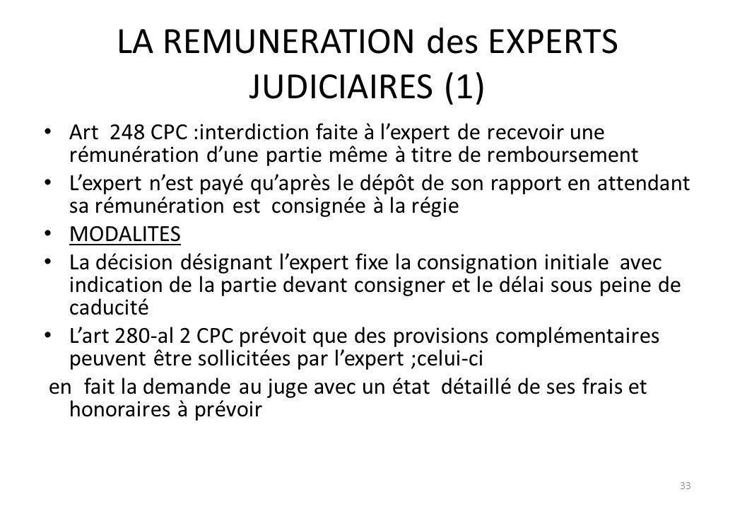 LA REMUNERATION des EXPERTS JUDICIAIRES (1) Art 248 CPC :interdiction faite à lexpert de recevoir une rémunération dune partie même à titre de rembour