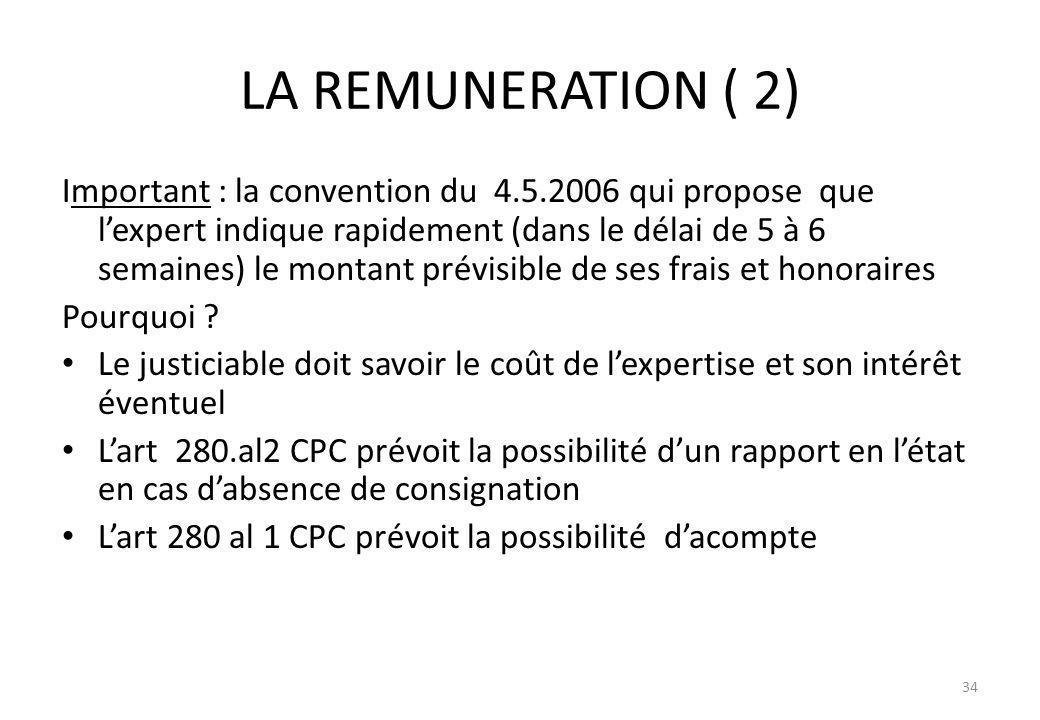 LA REMUNERATION ( 2) Important : la convention du 4.5.2006 qui propose que lexpert indique rapidement (dans le délai de 5 à 6 semaines) le montant pré