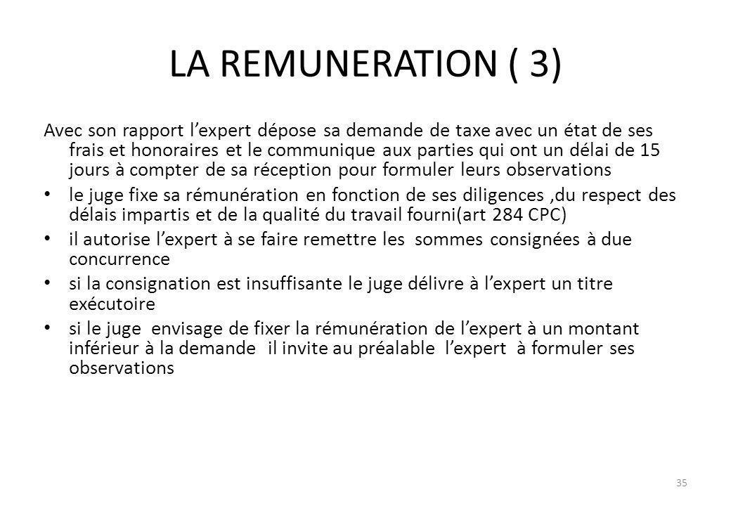 LA REMUNERATION ( 3) Avec son rapport lexpert dépose sa demande de taxe avec un état de ses frais et honoraires et le communique aux parties qui ont u
