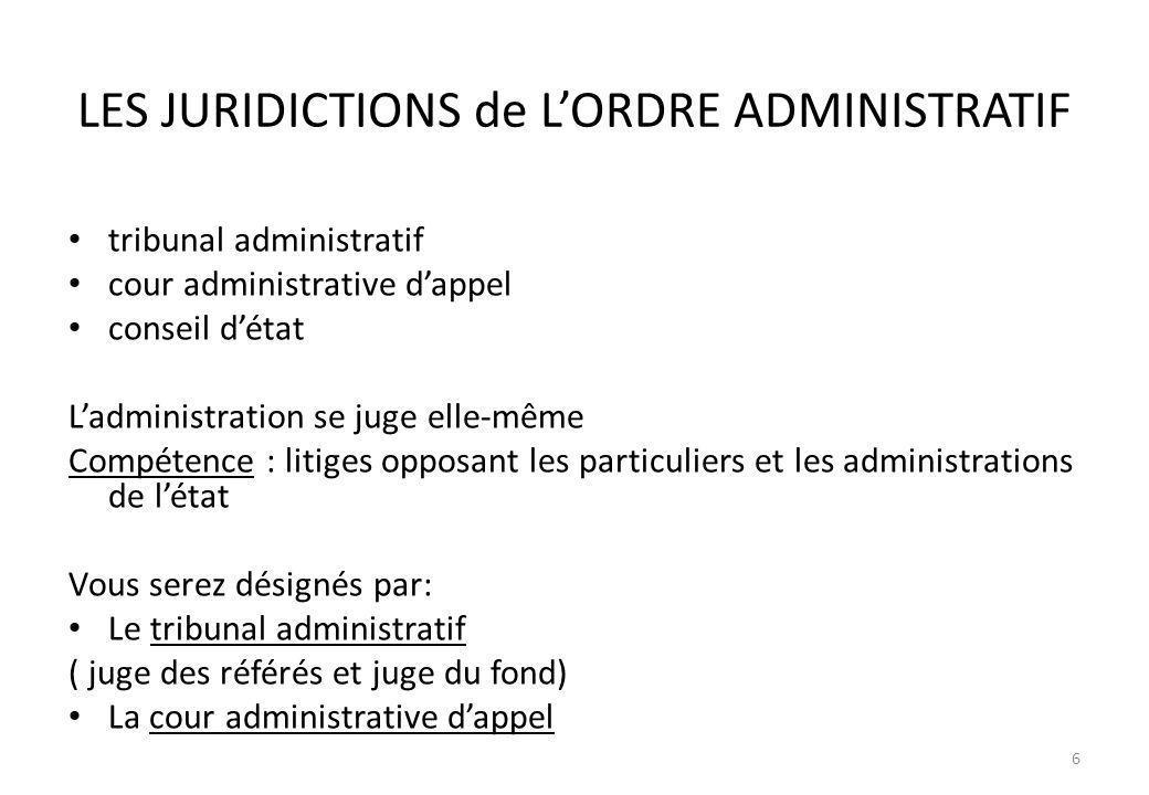 LES JURIDICTIONS de LORDRE ADMINISTRATIF tribunal administratif cour administrative dappel conseil détat Ladministration se juge elle-même Compétence