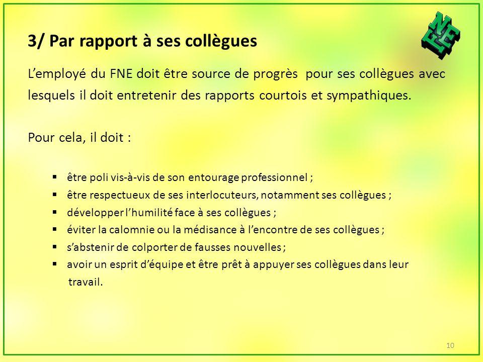 3/ Par rapport à ses collègues Lemployé du FNE doit être source de progrès pour ses collègues avec lesquels il doit entretenir des rapports courtois et sympathiques.
