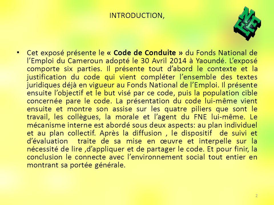 INTRODUCTION, Cet exposé présente le « Code de Conduite » du Fonds National de lEmploi du Cameroun adopté le 30 Avril 2014 à Yaoundé.