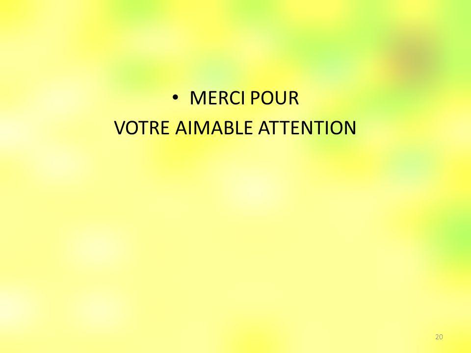 MERCI POUR VOTRE AIMABLE ATTENTION 20