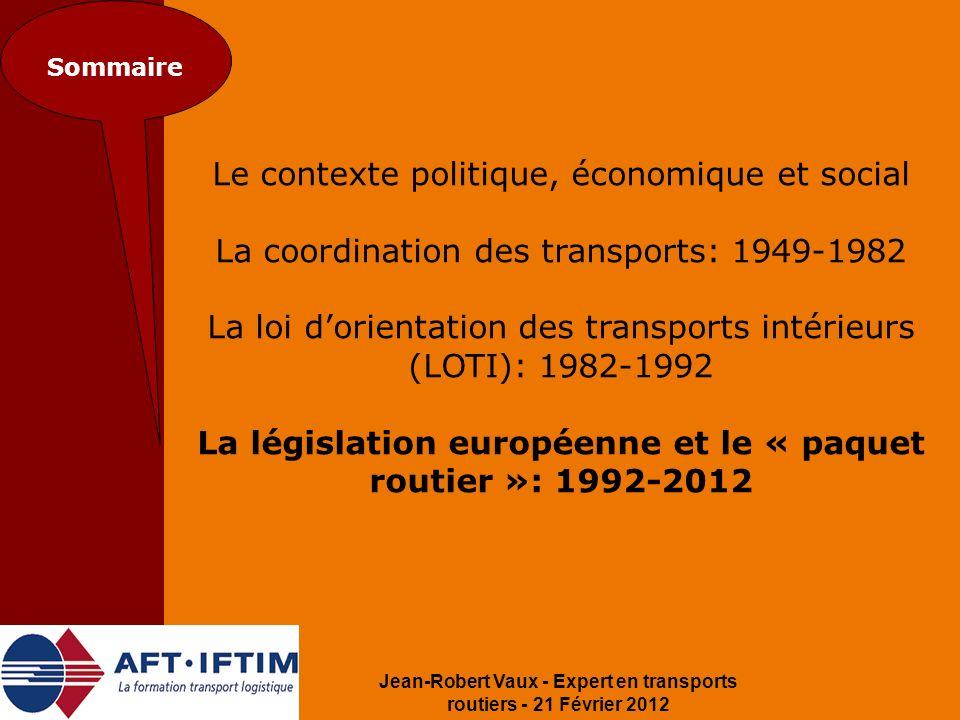 Jean-Robert Vaux - Expert en transports routiers - 21 Février 2012 Sommaire Le contexte politique, économique et social La coordination des transports