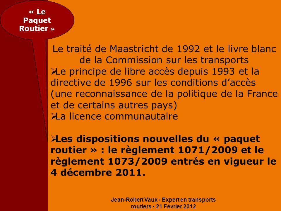 Jean-Robert Vaux - Expert en transports routiers - 21 Février 2012 « Le Paquet Routier » Le traité de Maastricht de 1992 et le livre blanc de la Commi