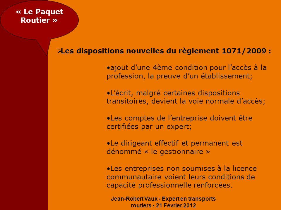 Jean-Robert Vaux - Expert en transports routiers - 21 Février 2012 « Le Paquet Routier » Les dispositions nouvelles du règlement 1071/2009 : ajout dun