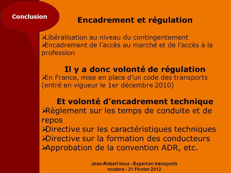 Jean-Robert Vaux - Expert en transports routiers - 21 Février 2012 Conclusion Encadrement et régulation Libéralisation au niveau du contingentement En