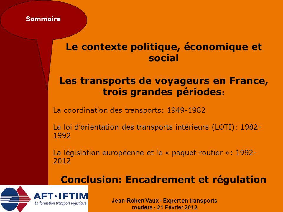 Jean-Robert Vaux - Expert en transports routiers - 21 Février 2012 Sommaire Le contexte politique, économique et social Les transports de voyageurs en