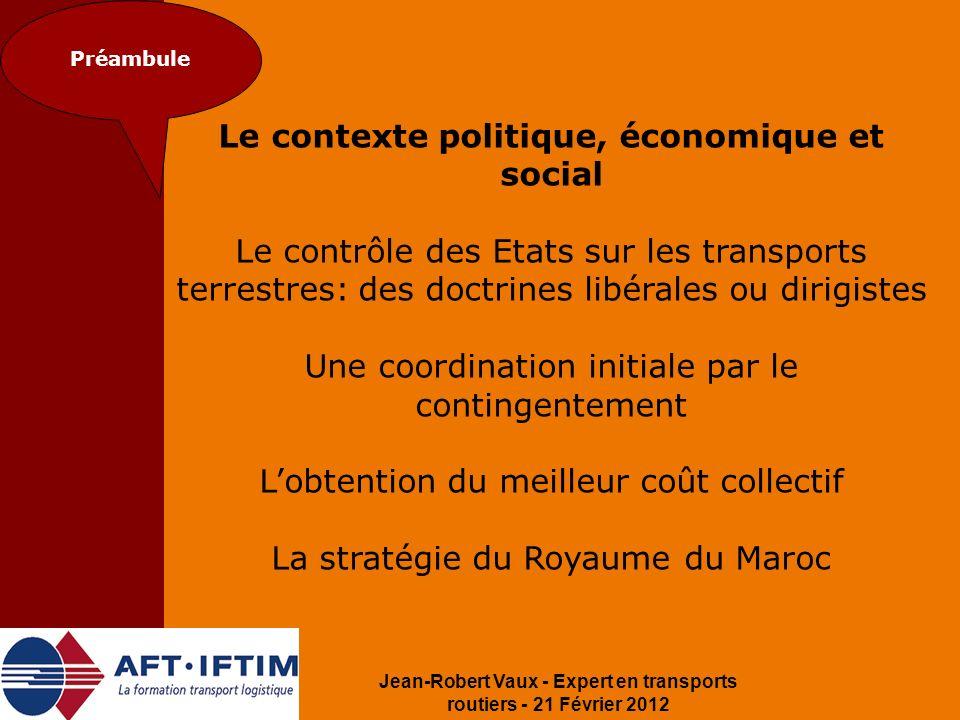 Jean-Robert Vaux - Expert en transports routiers - 21 Février 2012 Préambule Le contexte politique, économique et social Le contrôle des Etats sur les