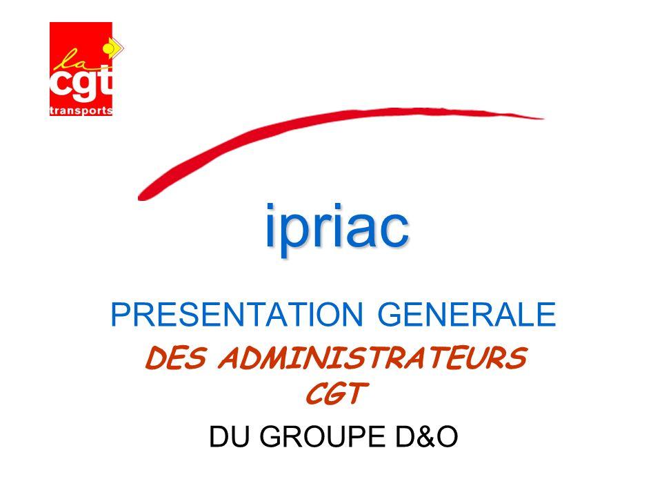 ipriac PRESENTATION GENERALE DES ADMINISTRATEURS CGT DU GROUPE D&O