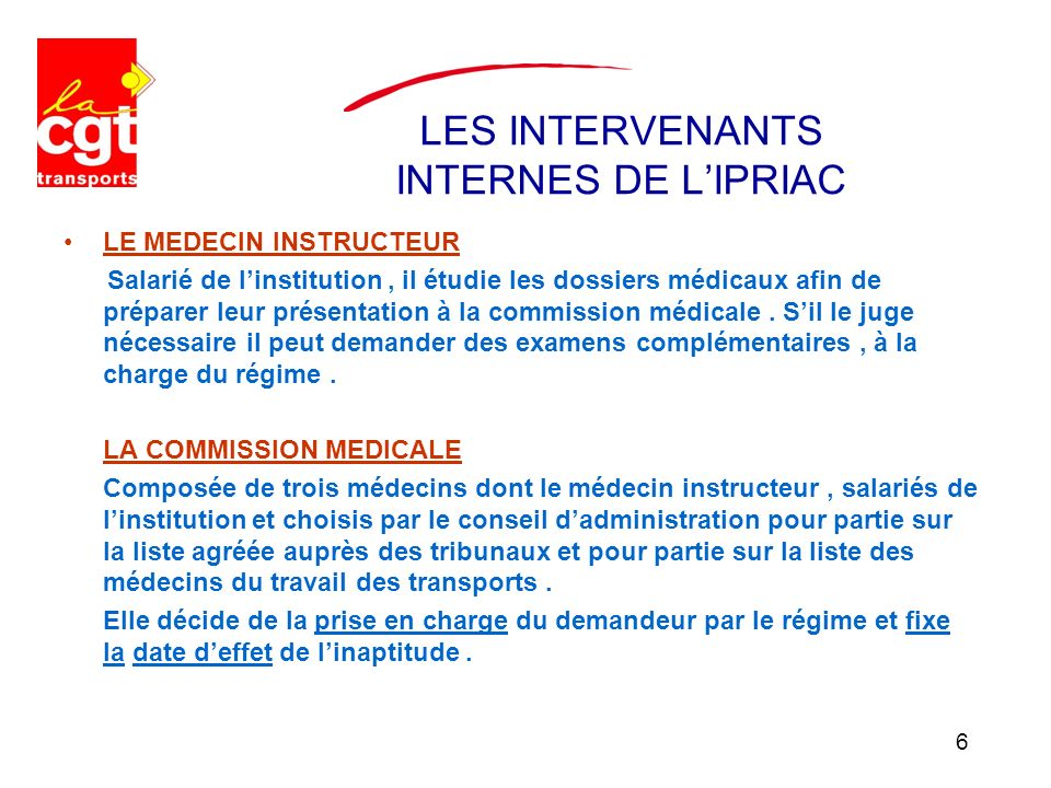 LES INTERVENANTS INTERNES DE LIPRIAC LE MEDECIN INSTRUCTEUR Salarié de linstitution, il étudie les dossiers médicaux afin de préparer leur présentation à la commission médicale.