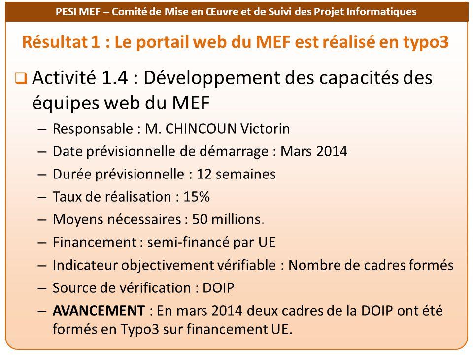PESI MEF – Comité de Mise en Œuvre et de Suivi des Projet Informatiques Résultat 1 : Le portail web du MEF est réalisé en typo3 Activité 1.4 : Dévelop