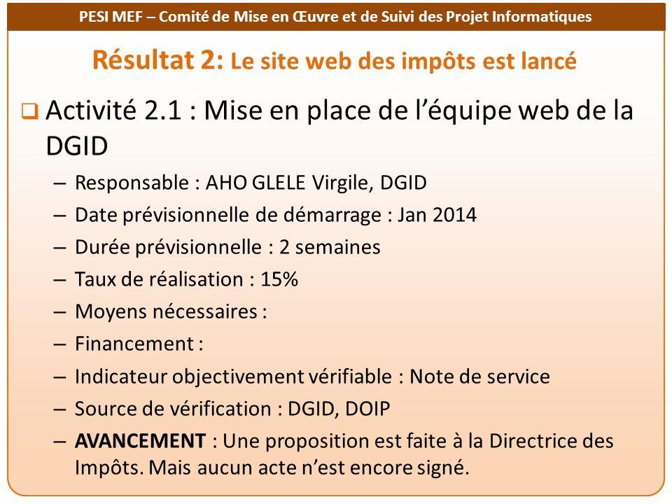 PESI MEF – Comité de Mise en Œuvre et de Suivi des Projet Informatiques Résultat 2: Le site web des impôts est lancé Activité 2.1 : Mise en place de l