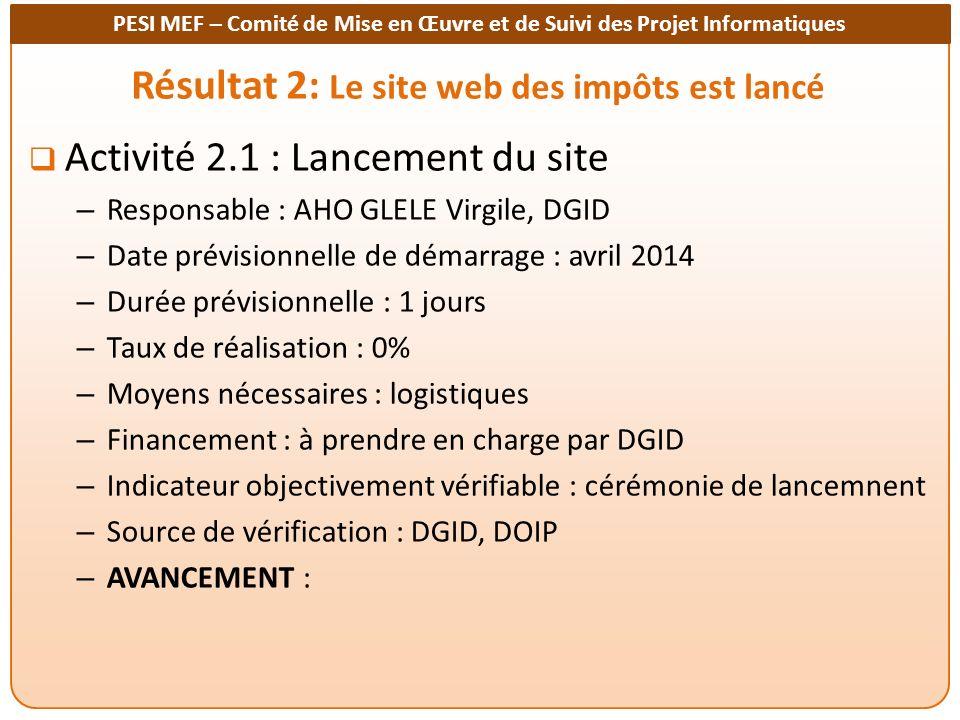 PESI MEF – Comité de Mise en Œuvre et de Suivi des Projet Informatiques Résultat 2: Le site web des impôts est lancé Activité 2.1 : Lancement du site