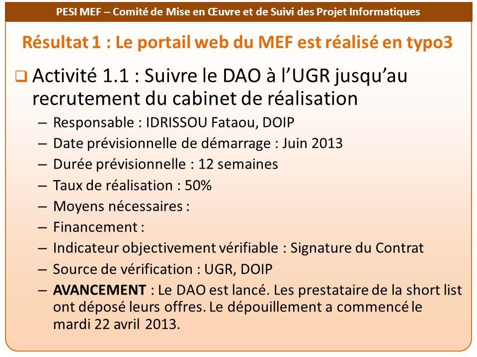 PESI MEF – Comité de Mise en Œuvre et de Suivi des Projet Informatiques Résultat 1 : Le portail web du MEF est réalisé en typo3 Activité 1.1 : Suivre