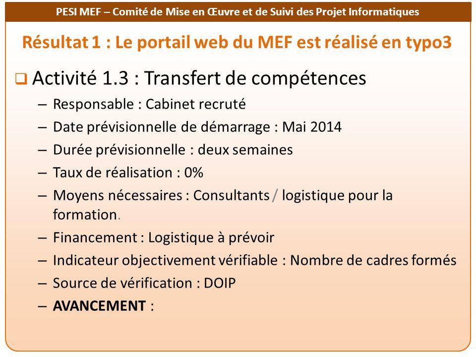 PESI MEF – Comité de Mise en Œuvre et de Suivi des Projet Informatiques Résultat 1 : Le portail web du MEF est réalisé en typo3 Activité 1.4 : Développement des capacités des équipes web du MEF – Responsable : M.