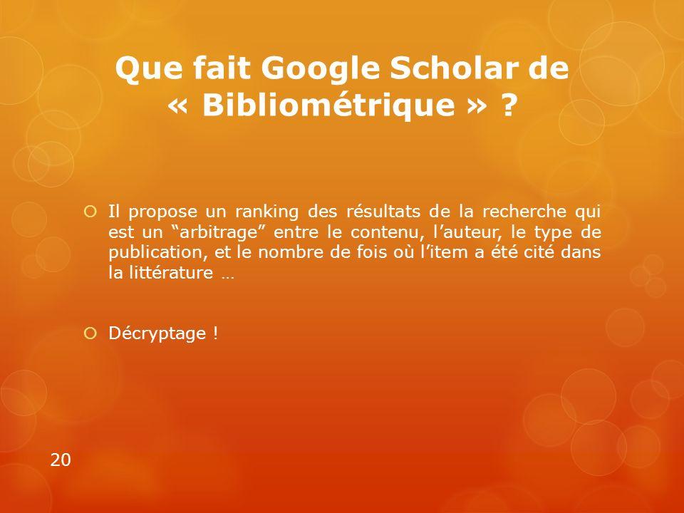 Que fait Google Scholar de « Bibliométrique » ? Il propose un ranking des résultats de la recherche qui est un arbitrage entre le contenu, lauteur, le