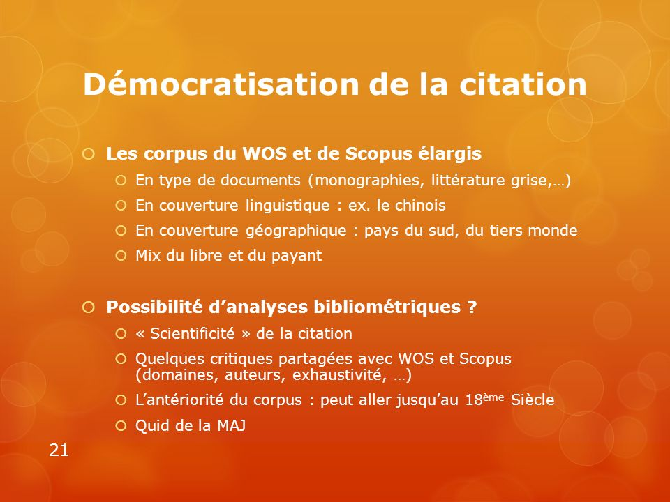 Démocratisation de la citation Les corpus du WOS et de Scopus élargis En type de documents (monographies, littérature grise,…) En couverture linguisti