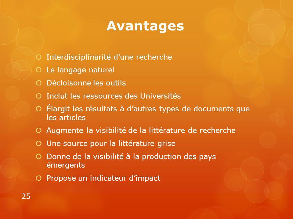 Avantages Interdisciplinarité dune recherche Le langage naturel Décloisonne les outils Inclut les ressources des Universités Élargit les résultats à d