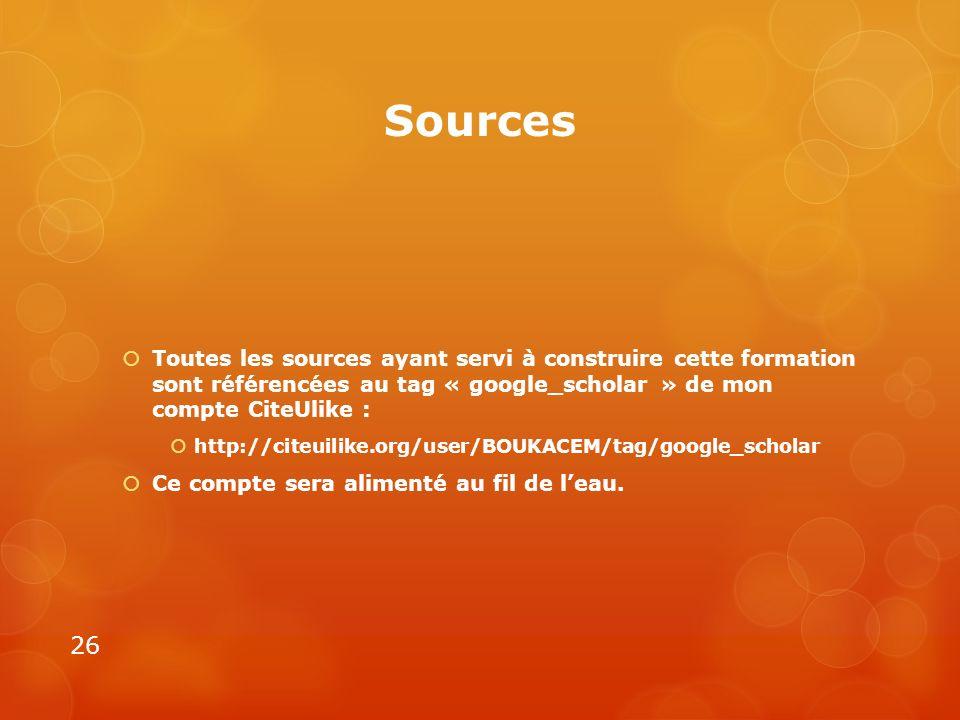 Sources Toutes les sources ayant servi à construire cette formation sont référencées au tag « google_scholar » de mon compte CiteUlike : http://citeui