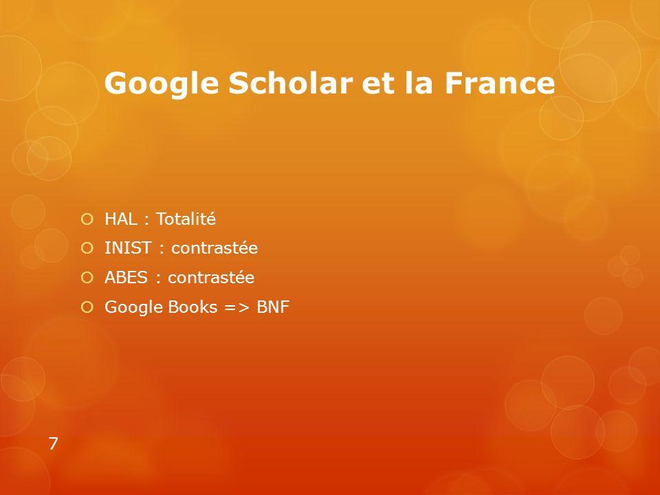 Google Scholar et la France HAL : Totalité INIST : contrastée ABES : contrastée Google Books => BNF 7
