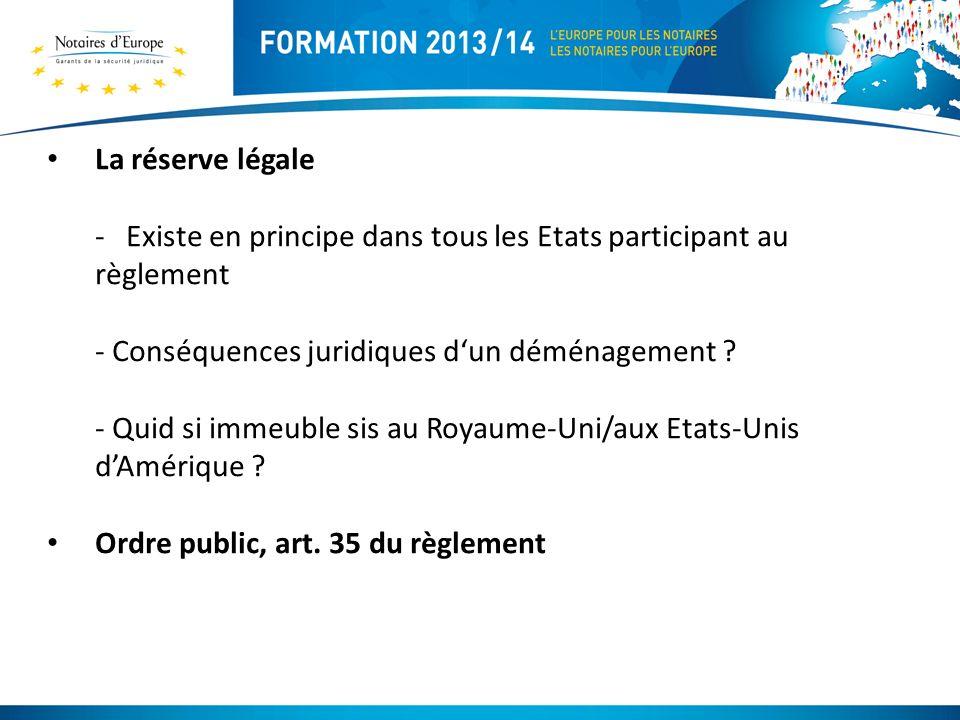 La réserve légale - Existe en principe dans tous les Etats participant au règlement - Conséquences juridiques dun déménagement .