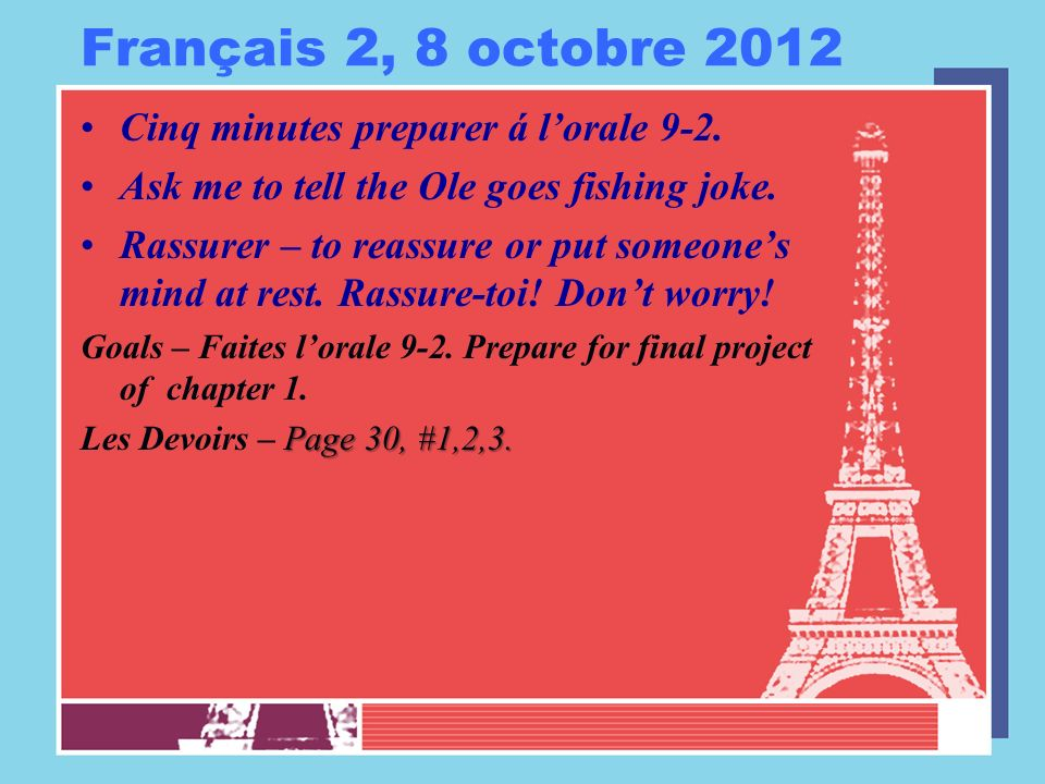 Français 2, 8 octobre 2012 Cinq minutes preparer á lorale 9-2. Ask me to tell the Ole goes fishing joke. Rassurer – to reassure or put someones mind a