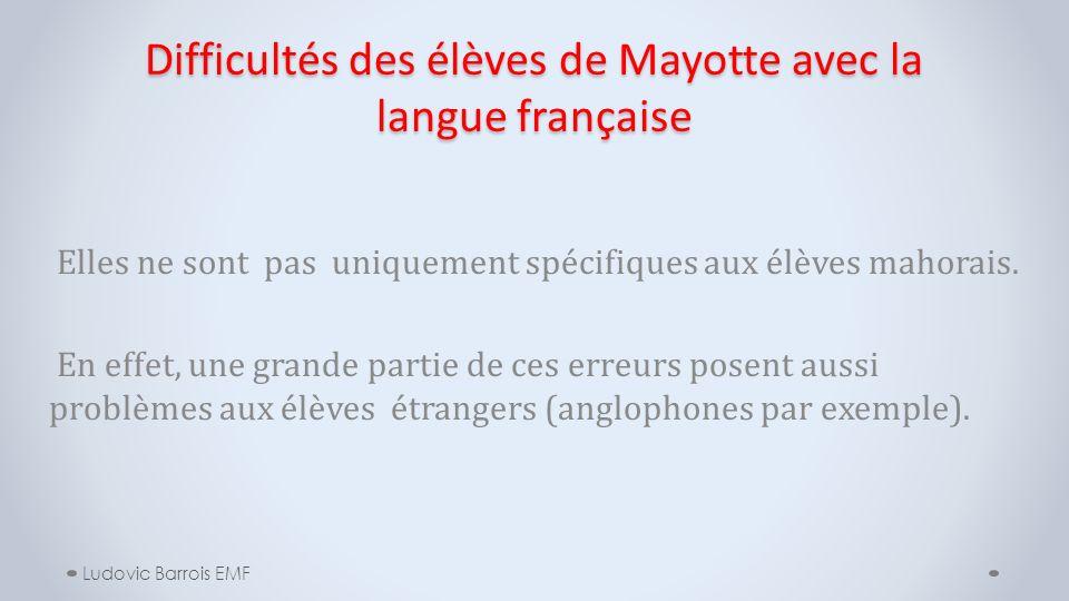 Difficultés des élèves de Mayotte avec la langue française Elles ne sont pas uniquement spécifiques aux élèves mahorais. En effet, une grande partie d