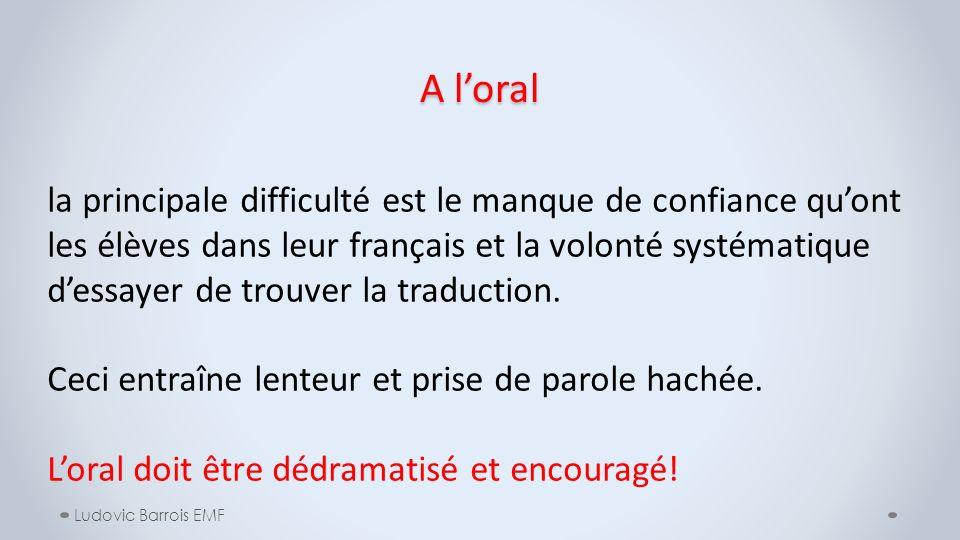 A loral Ludovic Barrois EMF la principale difficulté est le manque de confiance quont les élèves dans leur français et la volonté systématique dessaye