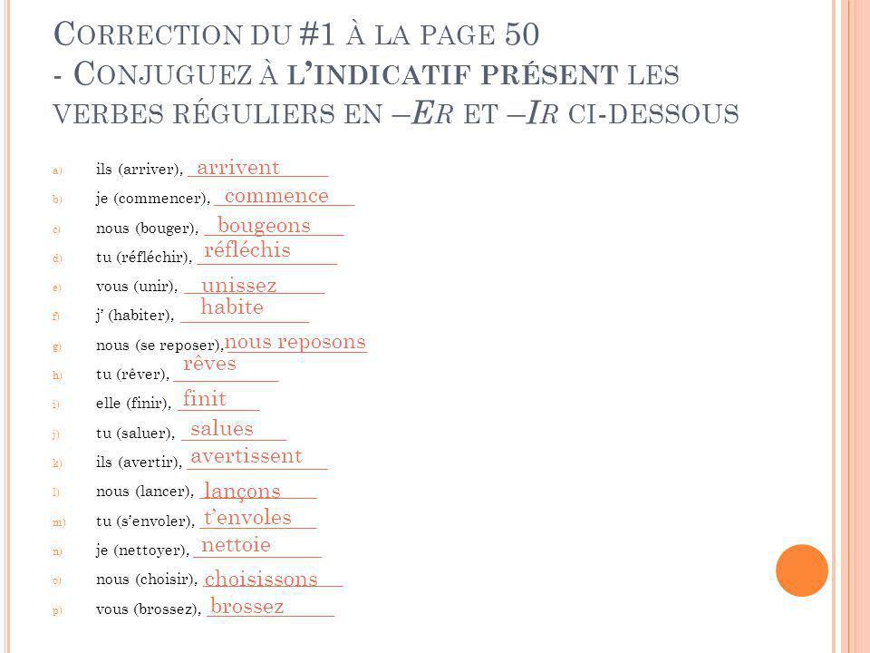 C ORRECTION DU #1 À LA PAGE 50 - C ONJUGUEZ À L INDICATIF PRÉSENT LES VERBES RÉGULIERS EN – E R ET – I R CI - DESSOUS a) ils (arriver), ____________ b